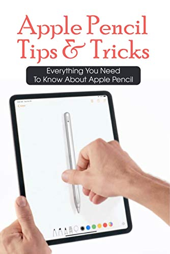 Apple Pencil Tips & Tricks: Everything You Need To Know About Apple Pencil: Apple Pencil On Ipad (English Edition)
