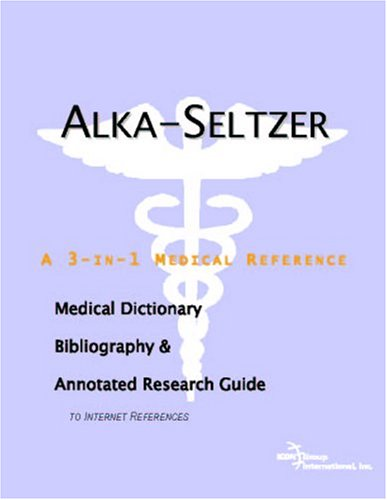 Alka-Seltzer - A Medical Dictionary, Bibliography, and Annotated Research Guide to Internet References