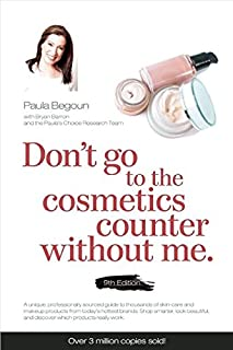 Don't Go to the Cosmetics Counter Without Me: A unique guide to skin care and makeup products from today's hottest brands shop smarter and find ... (Don't Go to the Cosmetic Counter Without Me)