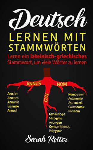 DEUTSCH: LERNEN MIT STAMMWÖRTERN: Einen Lateinisch-Griechischen Wortstamm lernen, um mehrere Wörter zu lernen. Stocken Sie Ihren deutschen Wortschatz durch ... auf. (DEUTSCH FÜR ENGLISCH-SPRECHER)
