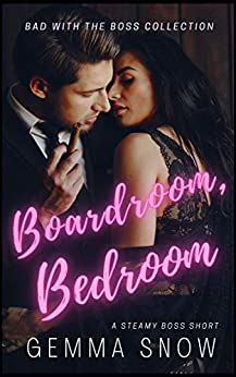 Boardroom, Bedroom : A Steamy Boss Romance (Bad With the Boss Book 1) by [Gemma Snow, Rebecca Fairfax ]