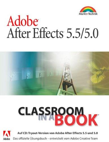 Adobe After Effects 5.5/5.0 - Classroom in a Book . Das offizielle Übungsbuch - entwickelt vom Adobe Creative Team