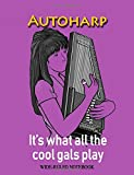 Autoharp: It's What All the Cool Gals Play: Wide-Ruled Notebook...