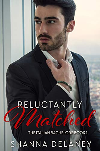 Reluctantly Matched (The Italian Bachelors Book 1)
