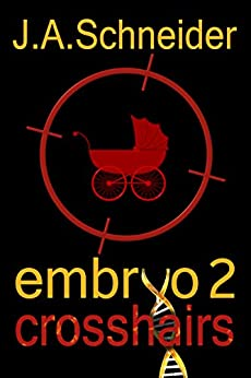 CROSSHAIRS (EMBRYO: A Raney & Levine Thriller, Book 2) by [J.A. Schneider]