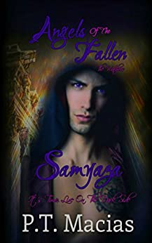 Angels Of The Fallen : Samyaza: It's Time, Live On The Dark Side (Dark Angels Romance) (The Watchers Book 1) by [P.T. Macias]