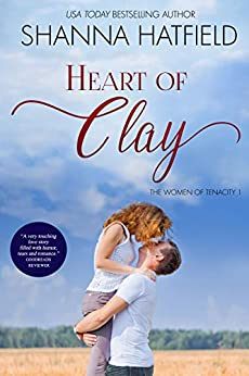 Heart of Clay: (A Sweet Western Romance) (The Women of Tenacity Book 1) by [Shanna Hatfield]