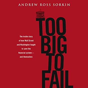 Too Big to Fail  The Inside Story of How Wall Street and Washington Fought to Save the Financial System - and Themselves
