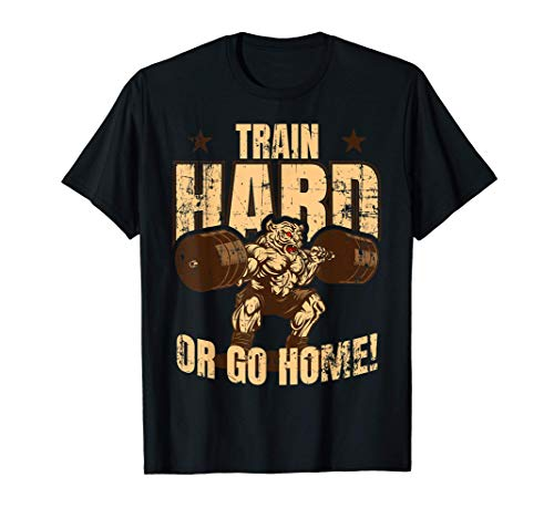 Train Hard Or Go Home! Workout Gewichtheben Bodybuilding T-Shirt