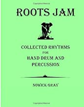 Roots Jam 1: Collected Rhythms for Hand Drum and Percussion (Volume 1)