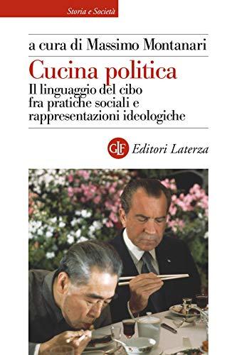 Cucina politica: Il linguaggio del cibo fra pratiche sociali e rappresentazioni ideologiche (Italian Edition)