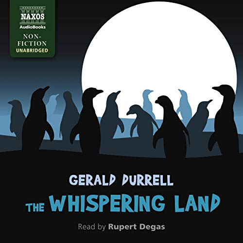 The Whispering Land                   By:                                                                                                                                 Gerald Durrell                               Narrated by:                                                                                                                                 Rupert Degas                      Length: 6 hrs and 11 mins     7 ratings     Overall 4.4