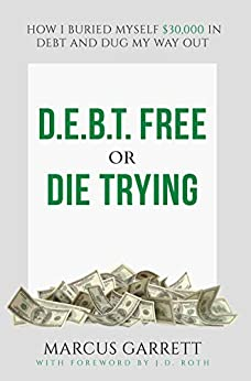 D.E.B.T. Free or Die Trying: How I Buried Myself $30,000 in Debt and Dug My Way Out by [Marcus Garrett]