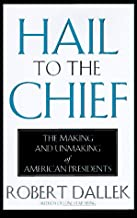 Hail to the Chief: The Making and Unmaking of the American Presidents