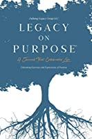 Legacy on Purpose℠: A Journal That Celebrates Life