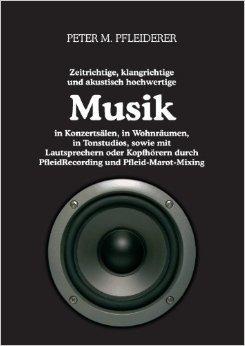 Zeitrichtige, klangrichtige und akustisch hochwertige Musik in Konzertsälen, in Wohnräumen, in Tonstudios, sowie mit Lautsprechern oder Kopfhörern durch PfleidRecording und Pfleid-Marot-Mixing ( 5. Februar 2013 )