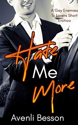 Hate Me More: A Gay Enemies To Lovers Short Erotica (English Edition)