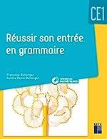 Réussir son entrée en grammaire CE1 (+ CD Rom/téléchargement) - Nouvelle édition de Françoise Bellanger