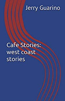 Cafe Stories: west coast stories by [Jerry Guarino]