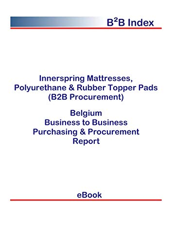 Innerspring Mattresses, Polyurethane & Rubber Topper Pads (B2B Procurement) in Belgium: B2B Purchasing + Procurement Values (English Edition)