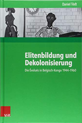 Elitenbildung und Dekolonisierung: Die Évolués in Belgisch-Kongo 1944-1960 (Kritische Studien zur Geschichtswissenschaft, Band 228)