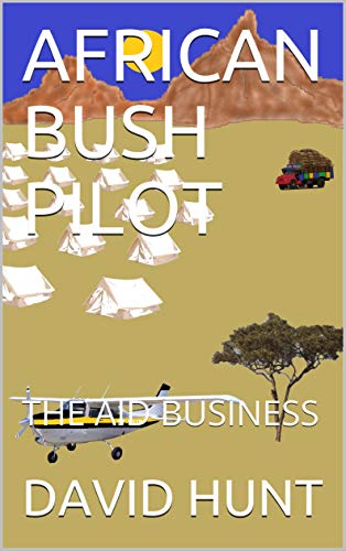 AFRICAN BUSH PILOT: THE AID BUSINESS (English Edition)