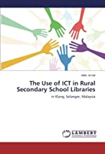 The Use of ICT in Rural Secondary School Libraries: in Klang, Selangor, Malaysia