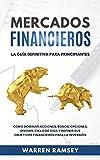 MERCADOS FINANCIEROS La Guía Definitiva Para Principiantes: Cómo Dominar Acciones, Bonos, Opciones, Divisas, Ciclo De Vida y Definir Sus Objetivos Financieros Para La Inversión