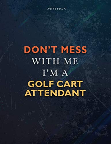 Lined Notebook Journal Don't Mess With Me I Am A Golf Cart Attendant Job Title Working Cover: Over 110 Pages, A4, Passion, Teacher, Management, ... Task Manager, 21.59 x 27.94 cm, 8.5 x 11 inch