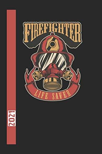 Firefighter Life Saver 2021: 365 Seiten Jahreplaner 2021.  Ideal Für Termine Und Notizen. Auch Als Tgaebuch Geeignet