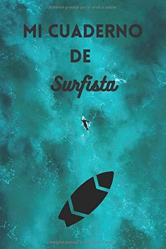 Mi Cuaderno de Surfista: [Pequeño formato 15x23 cm | 50 páginas] [Artículo para el surfista] [Artículo para el surfista] Libro para la sesión de surf, ... [Papel crema] [Cuaderno práctico y hermoso]