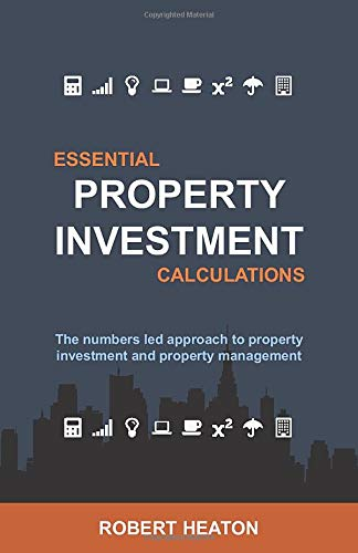 Essential Property Investment Calculations: The Numbers Led Approach To Property Investment And Property Management