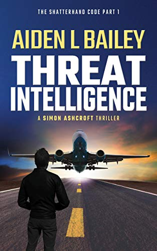 Threat Intelligence: The Shatterhand Code Part 1 (Simon Ashcroft) by [Aiden L Bailey]