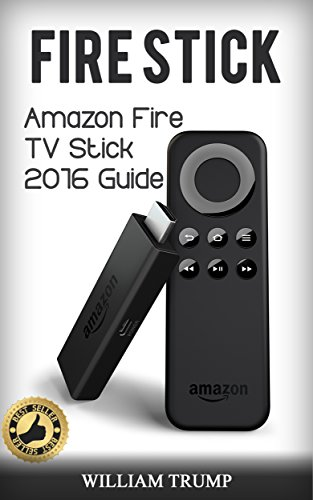 Fire Stick: Fire TV Stick 2016 Guide ( Fire TV Stick User Guide, Streaming Devices, How To Use Fire Stick, Amazon Echo, Unlimited) (Fire TV Stick User ... Echo, Unlimited Book 1) (English Edition)