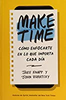 Make Time: Cómo centrarte en lo que importa cada día / How to Focus on what Matters Every Day