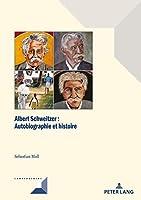 Albert Schweitzer: Autobiographie Et Histoire (Convergences)