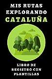 Mis Rutas Explorando Cataluña Libro De Registro Con Plantillas: Con Espacios Prediseñados Para Llevar Un Seguimiento De Todas Tus Rutas - 120 Páginas