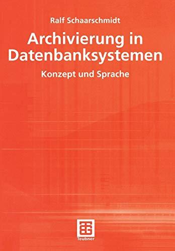Archivierung in Datenbanksystemen: Konzept und Sprache (Teubner Reihe Wirtschaftsinformatik) (German Edition)