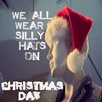 We all wear silly hats on Christmas Day