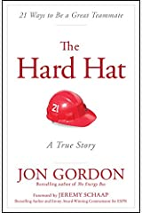 The Hard Hat: 21 Ways to Be a Great Teammate (Jon Gordon) Kindle Edition