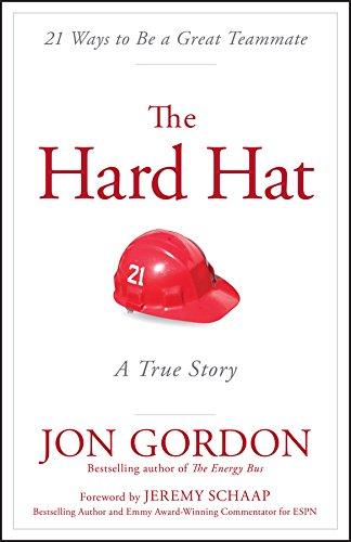 The Hard Hat: 21 Ways to Be a Great Teammate (Jon Gordon)