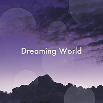 Dreaming World - Sleep Music, Meditation Experience, Happiness and Joy, Relaxing Music with Nature Sounds