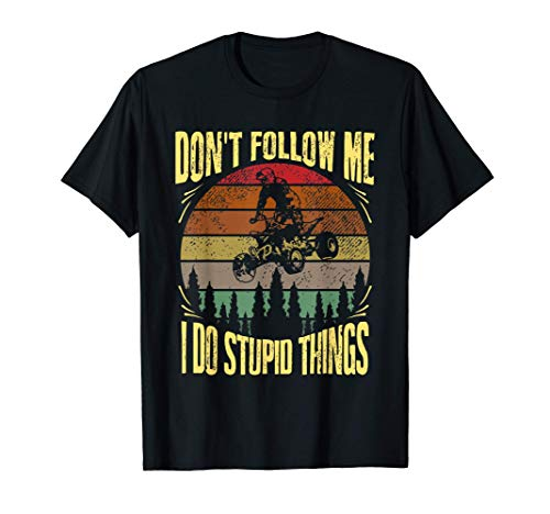 Divertido ATV Quad Regalo Don't Follow Me I Do Stupid Things Camiseta