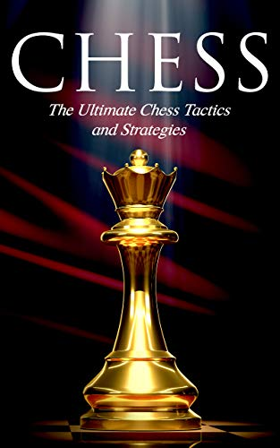CHESS: The Ultimate Chess Tactics and Strategies