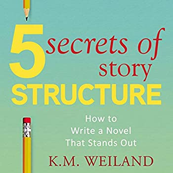 5 Secrets of Story Structure  How to Write a Novel That Stands Out  Helping Writers Become Authors Book 6