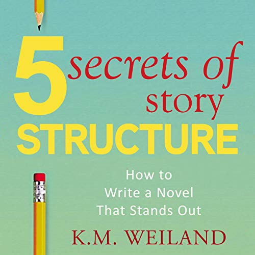 5 Secrets of Story Structure: How to Write a Novel That Stands Out cover art
