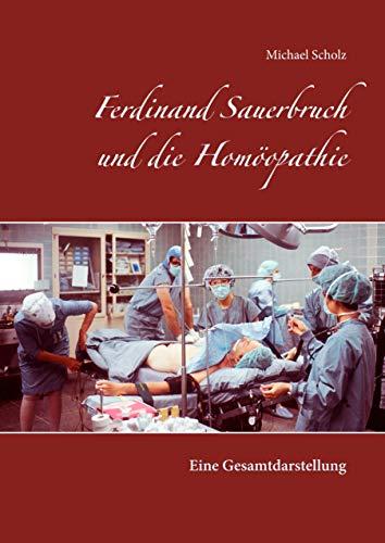 Ferdinand Sauerbruch und die Homöopathie: Eine Gesamtdarstellung
