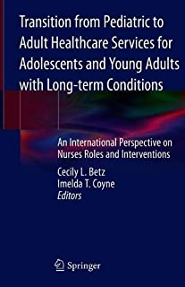 Transition from Pediatric to Adult Healthcare Services for Adolescents and Young Adults with Long-term Conditions: An International Perspective on Nurses Roles and Interventions
