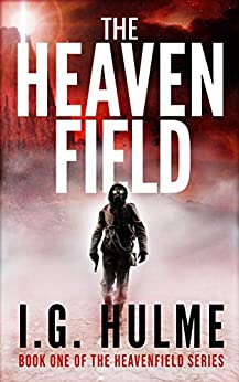 [I.G. Hulme]のThe Heavenfield: A dark and epic science fiction thriller (Heavenfield Book 1) (English Edition)