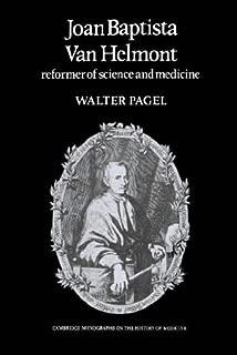Joan Baptista Van Helmont: Reformer of Science and Medicine (Cambridge Studies in the History of Medicine)
